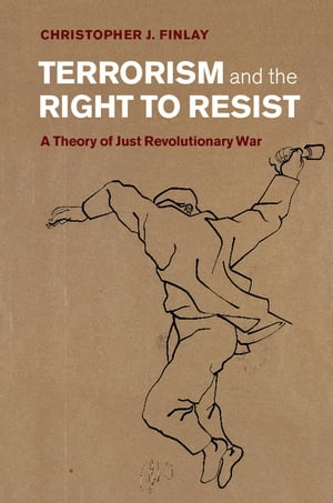 Terrorism and the Right to Resist A Theory of Just Revolutionary War