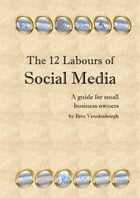 The 12 Labours of Social Media: A Guide for Small Business Owners by Bree Vreedenburgh