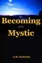 The Becoming of the Mystic by A.M. Sesbreño