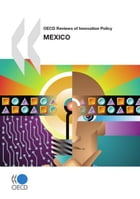 OECD Reviews of Innovation Policy: Mexico 2009 by Collective
