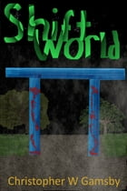 Shift World by Christopher W Gamsby