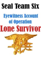 SEAL Team Six: Eyewitness Accounts of Operation Lone Survivor by Marshall Brown
