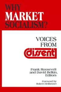 Why Market Socialism?: Voices from Dissent