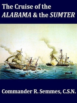 The Cruise of the Alabama and the Sumter,  Volumes I-II,  Complete From the Private Journals and Other Papers of Commander R. Semmes,  C.S.N. and Other O