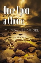 Once Upon A Choice by Linda Lee Smigel