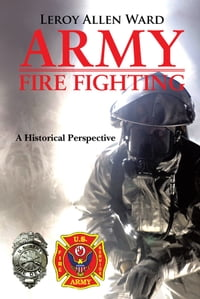 ARMY FIRE FIGHTING: A Historical Perspective