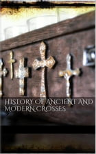 History Of Ancient and Modern Crosses by AA. VV.