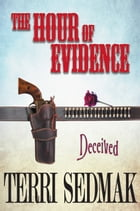 The Hour of Evidence: Deceived by Terri Sedmak