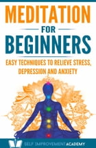 Meditation for Beginners: Easy Techniques to Relieve Stress, Depression and Anxiety and Increase Inner Peace and Motivation fo by Scott Henderson