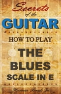 Secrets of the Guitar - How to play the Blues scale in E (minor) 0c767314-555c-402c-816b-138cb4f3a108