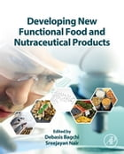 Developing New Functional Food and Nutraceutical Products by Debasis Bagchi