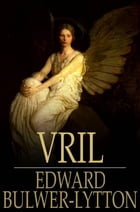 Vril: The Power of the Coming Race by Edward Bulwer-Lytton