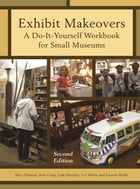 Exhibit Makeovers: A Do-It-Yourself Workbook for Small Museums by Alice Parman