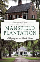 Mansfield Plantation: A Legacy on the Black River