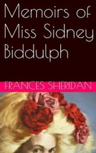 Memoirs of Miss Sidney Biddulph by Frances Sheridan