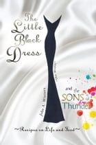 The Little Black Dress and the Sons of Thunder: Recipes On Life and Food by John Winters