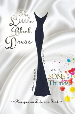 Book The Little Black Dress and the Sons of Thunder: Recipes On Life and Food by John Winters