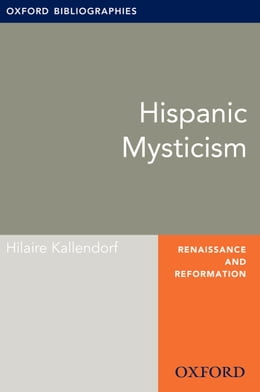 Book Hispanic Mysticism: Oxford Bibliographies Online Research Guide by Hilaire Kallendorf
