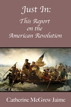 Just In: This Report on the American Revolution by Catherine McGrew Jaime