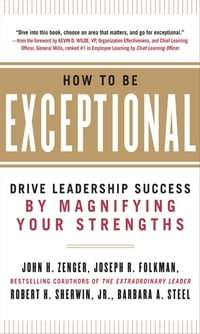 How to Be Exceptional: Drive Leadership Success By Magnifying Your Strengths