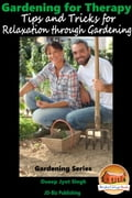 Gardening for Therapy: Tips and Tricks for Relaxation through Gardening ba7bac5f-0ad5-4076-be62-fe9b1c711e9b