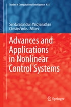 Advances and Applications in Nonlinear Control Systems by Sundarapandian Vaidyanathan