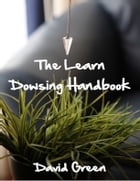 The Learn Dowsing Handbook by David Green