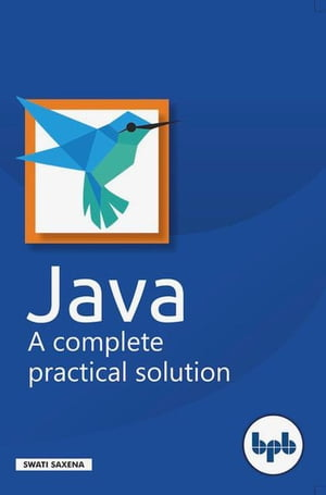 Java: A complete practical solution by Swati Saxena