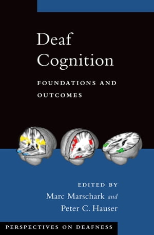 Deaf Cognition Foundations and Outcomes