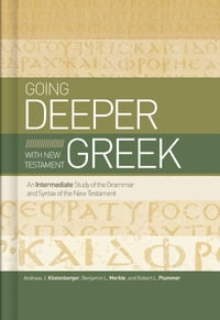 Going Deeper with New Testament Greek: An Intermediate Study of the Grammar and Syntax of the New…
