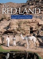 The Red Land: The Illustrated Archaeology of Egypt's Eastern Desert