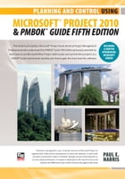 Planning and Control Using Microsoft Project 2010 and PMBOK Guide Fifth Edition by Paul E Harris