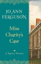 Miss Charity's Case: A Regency Romance by Jo Ann Ferguson
