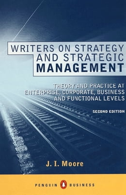 Book Writers on Strategy and Strategic Management: Theory and Practice at Enterprise, Corporate… by J I Moore