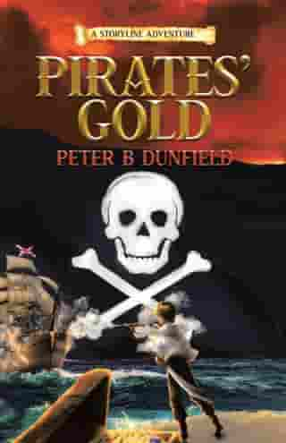 Pirates' Gold: A Storyline Adventure by Peter B Dunfield