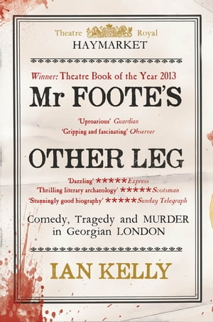 Mr Foote's Other Leg Comedy,  tragedy and murder in Georgian London