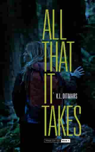 All That it Takes by K. L. Ditmars
