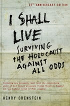 I Shall Live: Surviving the Holocaust Against All Odds: Surviving the Holocaust Against All Odds by Orenstein, Henry
