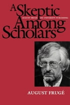 A Skeptic Among Scholars: August Frugé on University Publishing by August Frugé