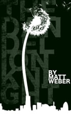 The Dandelion Knight: a dream by Matt Weber
