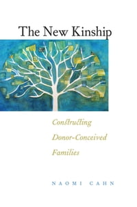 The New Kinship: Constructing Donor-Conceived Families