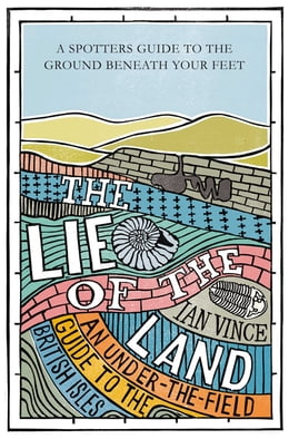 Book The Lie of the Land: An under-the-field guide to the British Isles by Ian Vince