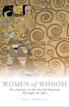 Women of Wisdom: The Journey of the Sacred Feminine Through the Ages by Paula Marvelly