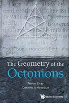 The Geometry of the Octonions by Tevian Dray