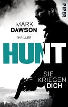 Hunt – Sie kriegen dich: Thriller by Mark Dawson