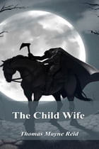 The Child Wife by Thomas Mayne Reid