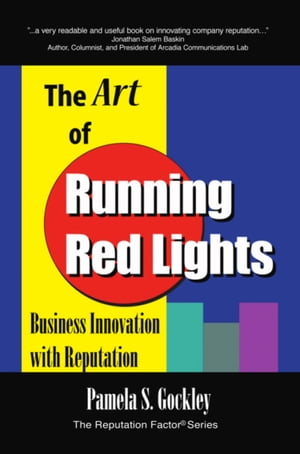 THE ART OF RUNNING RED LIGHTS: Business Innovation with Reputation