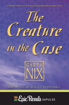 The Creature in the Case: An Old Kingdom Novella by Garth Nix