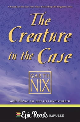 Book The Creature in the Case: An Old Kingdom Novella by Garth Nix
