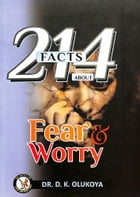 214 Facts About Fear and Worry by Dr. D. K. Olukoya
